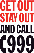 Get out, stay out, and call 999